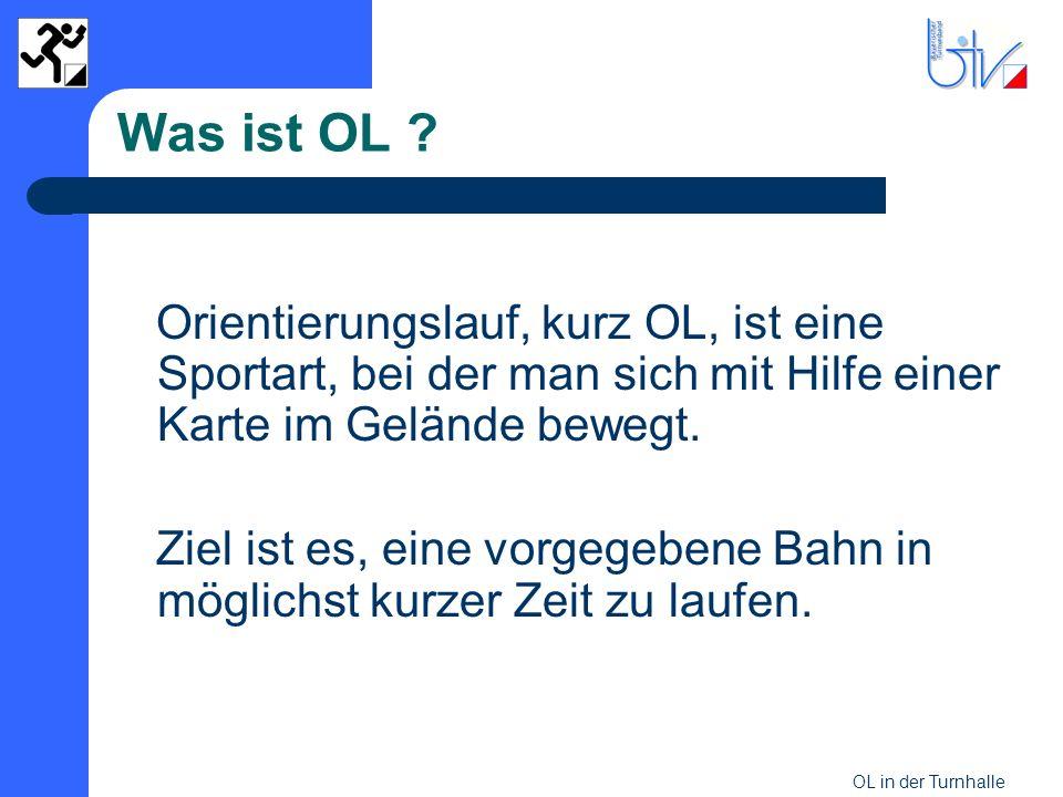OL in der Turnhalle Was ist OL ? Orientierungslauf, kurz OL, ist eine Sportart, bei der man sich mit Hilfe einer Karte im Gelände bewegt. Ziel ist es,