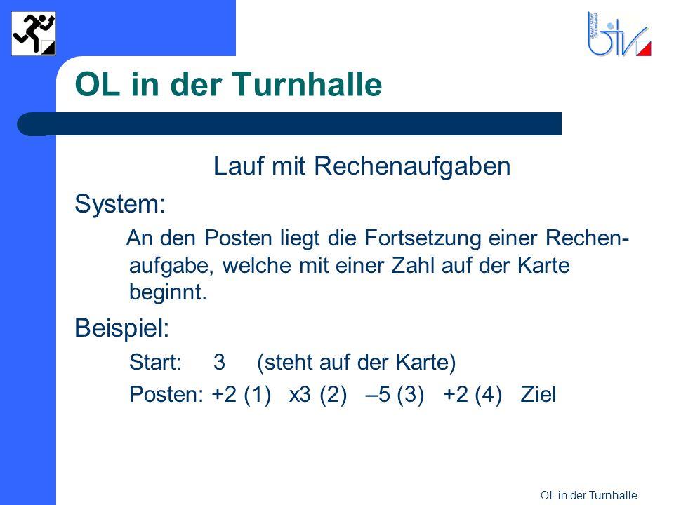 OL in der Turnhalle Lauf mit Rechenaufgaben System: An den Posten liegt die Fortsetzung einer Rechen- aufgabe, welche mit einer Zahl auf der Karte beg
