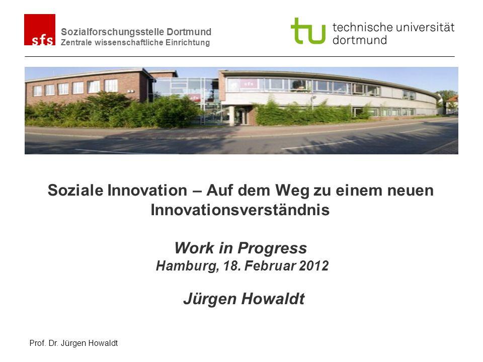Sozialforschungsstelle Dortmund Zentrale wissenschaftliche Einrichtung Eine Analyse der vielfältigen Innovationen der Gesellschaft käme nicht mehr mit dem engen Begriff der ökonomischen Innovation aus.