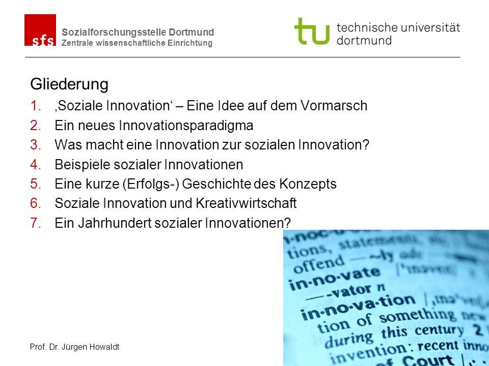 Sozialforschungsstelle Dortmund Zentrale wissenschaftliche Einrichtung Aufstieg von Innovation zum Leitbegriff moderner Gesellschaften Von Schumpeters Theorie der wirtschaftlichen Entwicklung (1911/12) bis zur Veralltäglichung von Innovation (Blättel-Mink) Innovationen bilden das Lebenselexier unserer Gesellschaft.