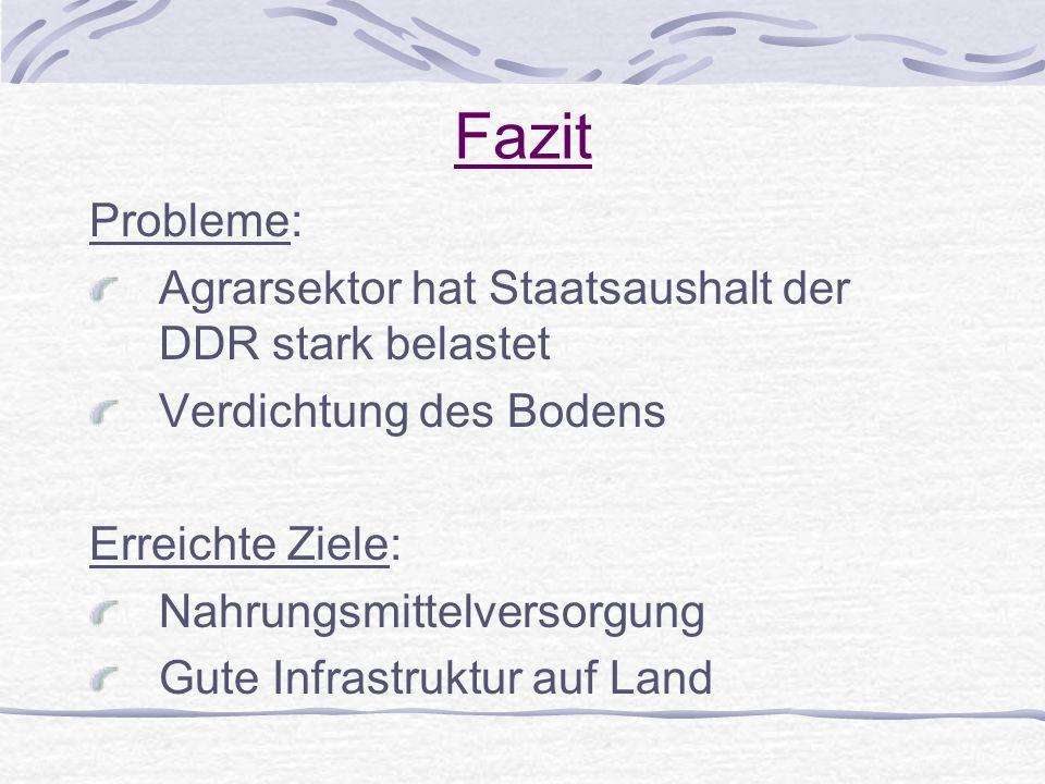 Fazit Probleme: Agrarsektor hat Staatsaushalt der DDR stark belastet Verdichtung des Bodens Erreichte Ziele: Nahrungsmittelversorgung Gute Infrastrukt