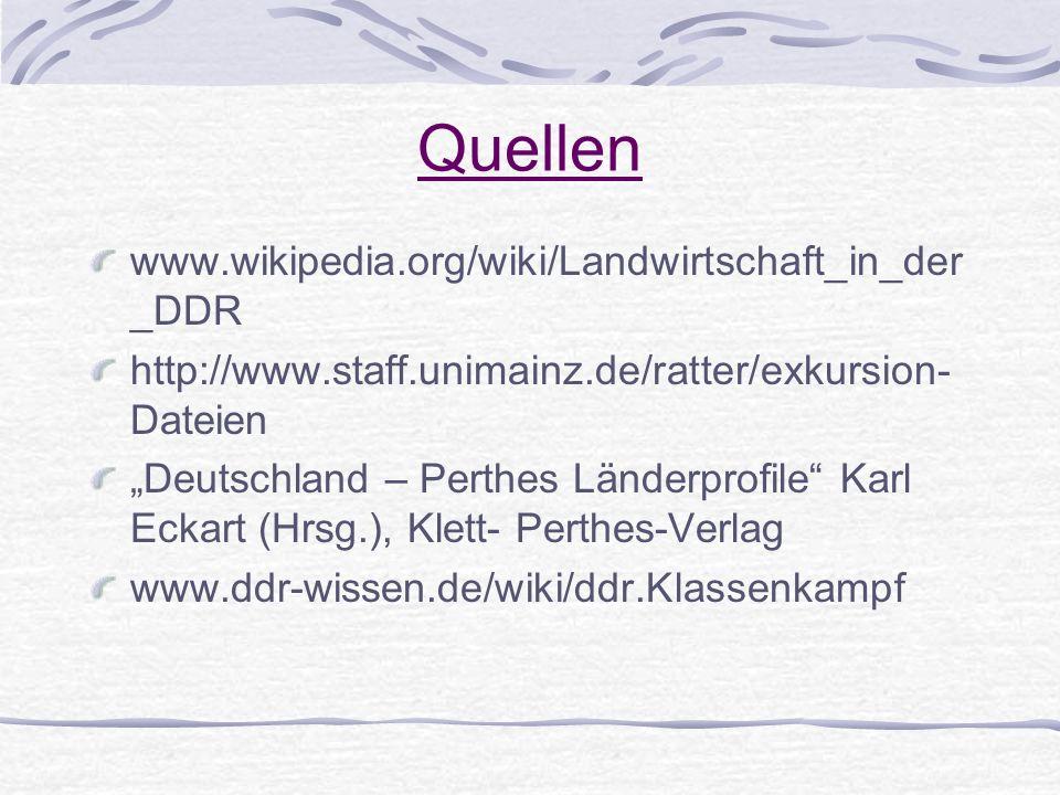 Quellen www.wikipedia.org/wiki/Landwirtschaft_in_der _DDR http://www.staff.unimainz.de/ratter/exkursion- Dateien Deutschland – Perthes Länderprofile K