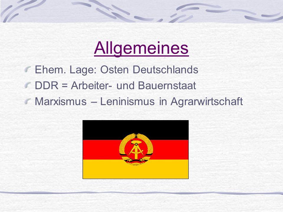 Allgemeines Ehem. Lage: Osten Deutschlands DDR = Arbeiter- und Bauernstaat Marxismus – Leninismus in Agrarwirtschaft