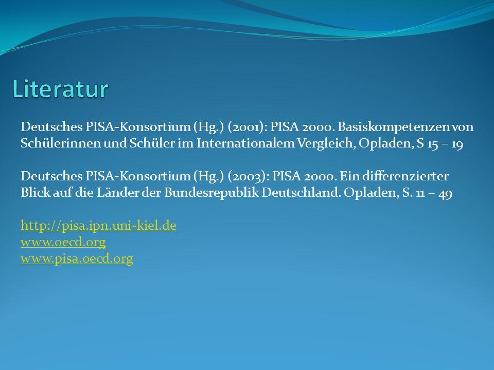 Deutsches PISA-Konsortium (Hg.) (2001): PISA 2000. Basiskompetenzen von Schülerinnen und Schüler im Internationalem Vergleich, Opladen, S 15 – 19 Deut