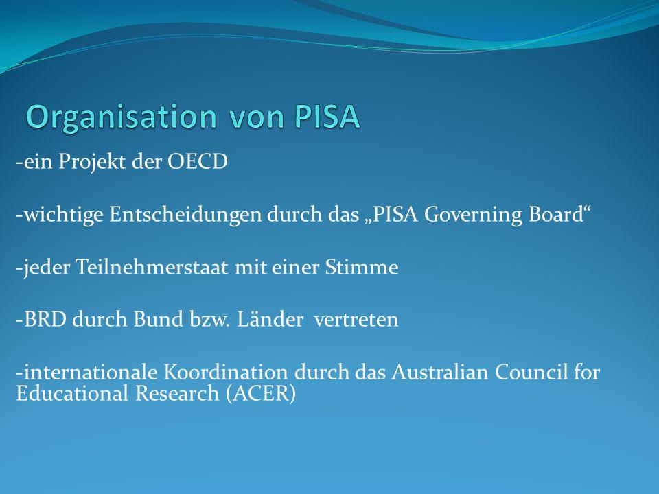 -ein Projekt der OECD -wichtige Entscheidungen durch das PISA Governing Board -jeder Teilnehmerstaat mit einer Stimme -BRD durch Bund bzw. Länder vert