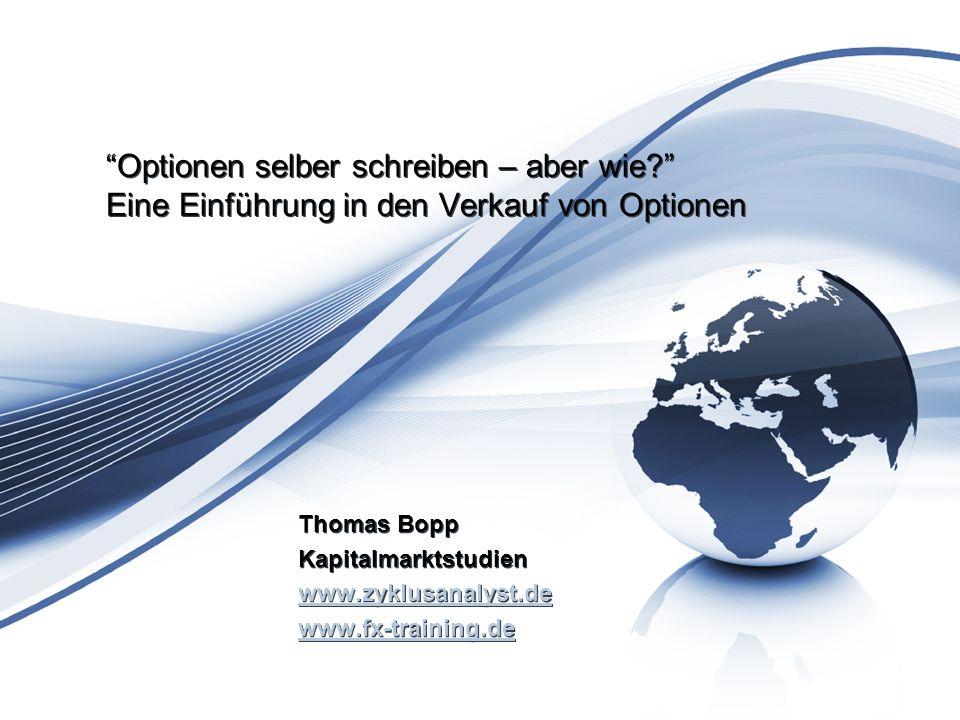 Optionen selber schreiben – aber wie? Eine Einführung in den Verkauf von Optionen Thomas Bopp Kapitalmarktstudien www.zyklusanalyst.de www.fx-training