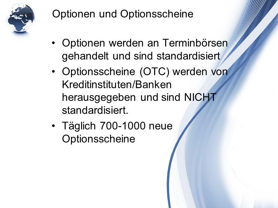 Optionen und Optionsscheine Optionen werden an Terminbörsen gehandelt und sind standardisiert Optionsscheine (OTC) werden von Kreditinstituten/Banken