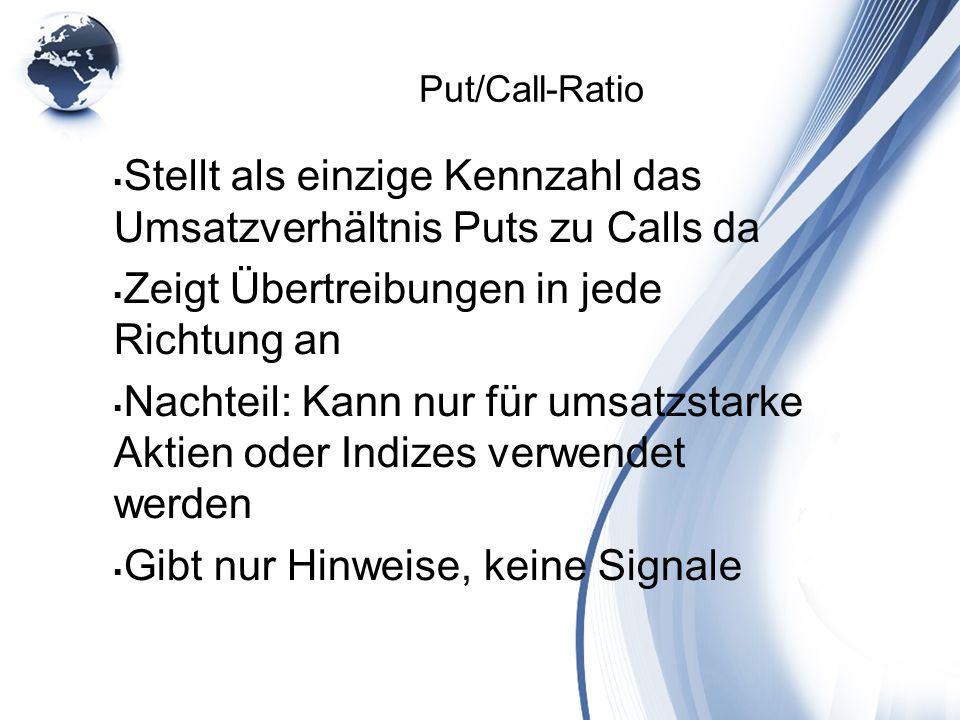 Put/Call-Ratio Stellt als einzige Kennzahl das Umsatzverhältnis Puts zu Calls da Zeigt Übertreibungen in jede Richtung an Nachteil: Kann nur für umsat