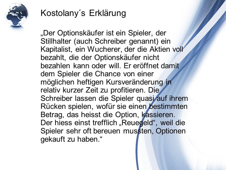 Kostolany´s Erklärung Der Optionskäufer ist ein Spieler, der Stillhalter (auch Schreiber genannt) ein Kapitalist, ein Wucherer, der die Aktien voll be