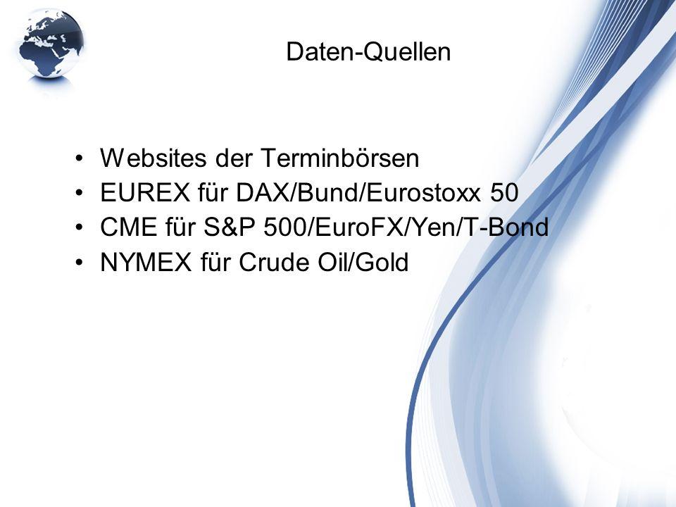 Daten-Quellen Websites der Terminbörsen EUREX für DAX/Bund/Eurostoxx 50 CME für S&P 500/EuroFX/Yen/T-Bond NYMEX für Crude Oil/Gold