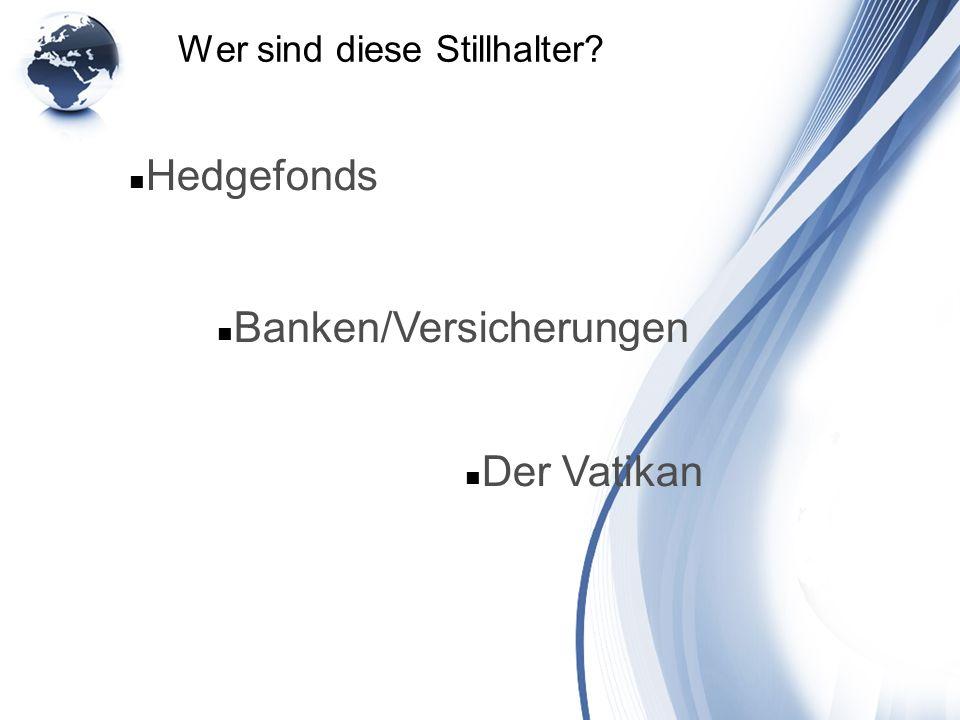 Wer sind diese Stillhalter? Hedgefonds Banken/Versicherungen Der Vatikan
