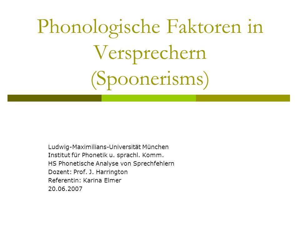 Phonologische Faktoren in Versprechern (Spoonerisms) Ludwig-Maximilians-Universität München Institut für Phonetik u. sprachl. Komm. HS Phonetische Ana