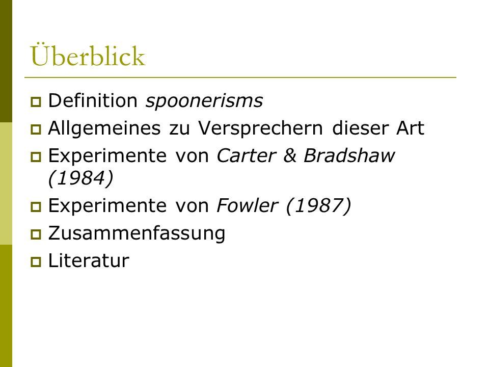 Überblick Definition spoonerisms Allgemeines zu Versprechern dieser Art Experimente von Carter & Bradshaw (1984) Experimente von Fowler (1987) Zusamme
