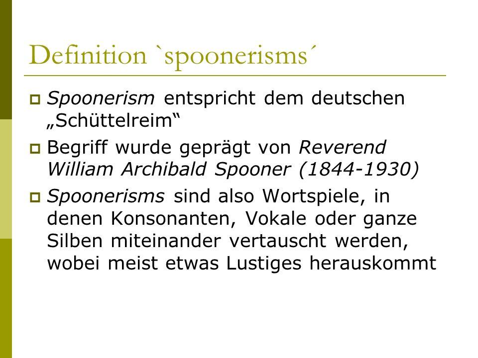 Definition `spoonerisms´ Spoonerism entspricht dem deutschen Schüttelreim Begriff wurde geprägt von Reverend William Archibald Spooner (1844-1930) Spo