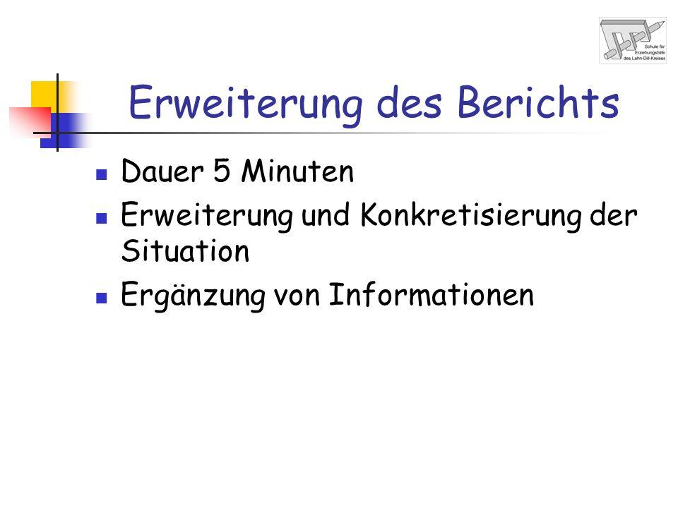 Erweiterung des Berichts Dauer 5 Minuten Erweiterung und Konkretisierung der Situation Ergänzung von Informationen