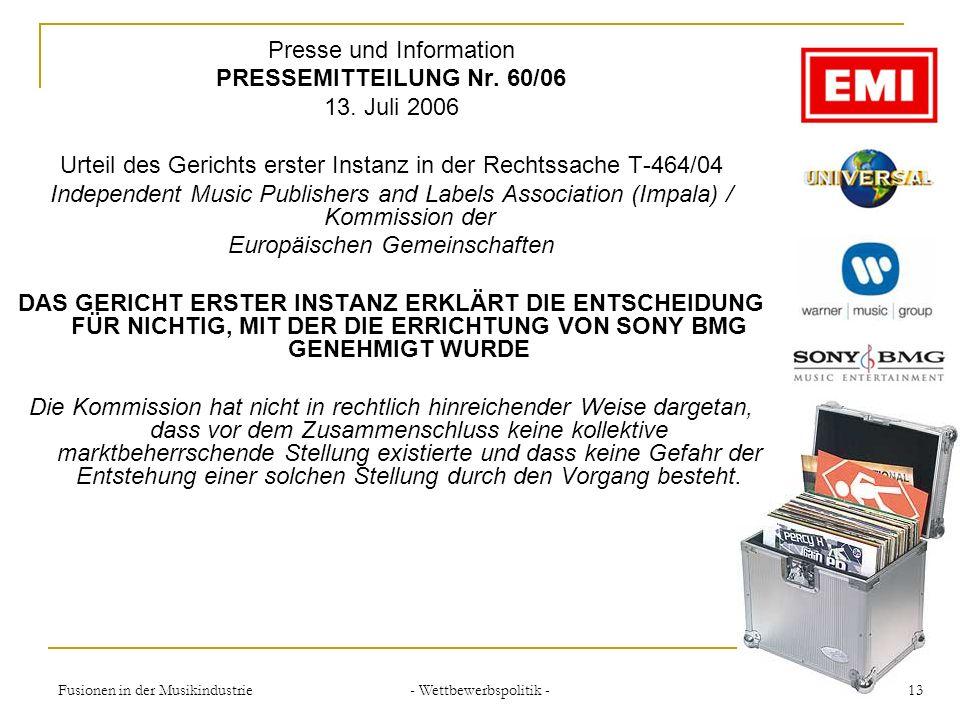 - Wettbewerbspolitik - 13Fusionen in der Musikindustrie Presse und Information PRESSEMITTEILUNG Nr. 60/06 13. Juli 2006 Urteil des Gerichts erster Ins