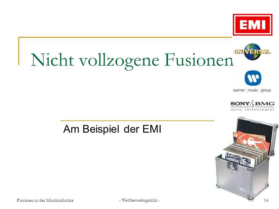 Fusionen in der Musikindustrie- Wettbewerbspolitik -14 Nicht vollzogene Fusionen Am Beispiel der EMI