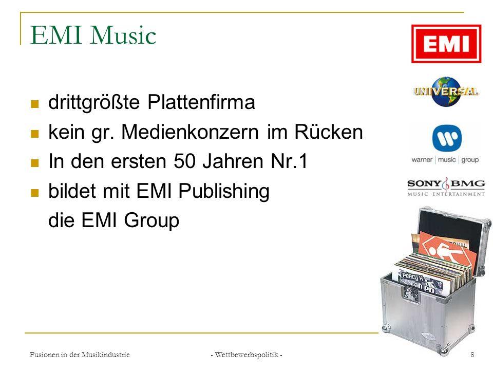 - Wettbewerbspolitik - 8Fusionen in der Musikindustrie EMI Music drittgrößte Plattenfirma kein gr. Medienkonzern im Rücken In den ersten 50 Jahren Nr.