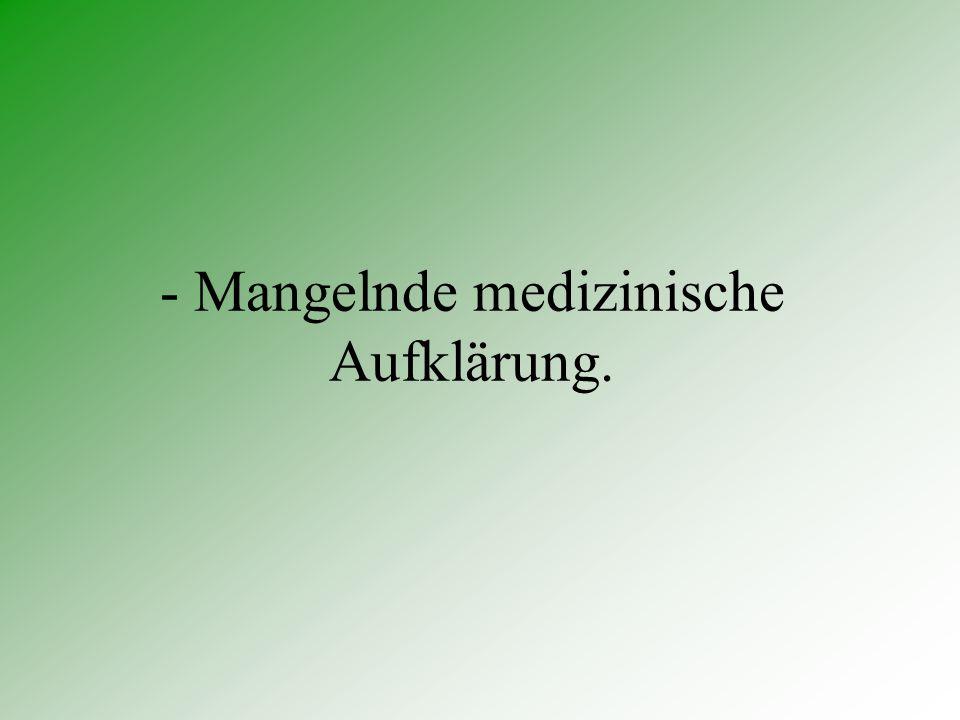 - Mangelnde medizinische Aufklärung.