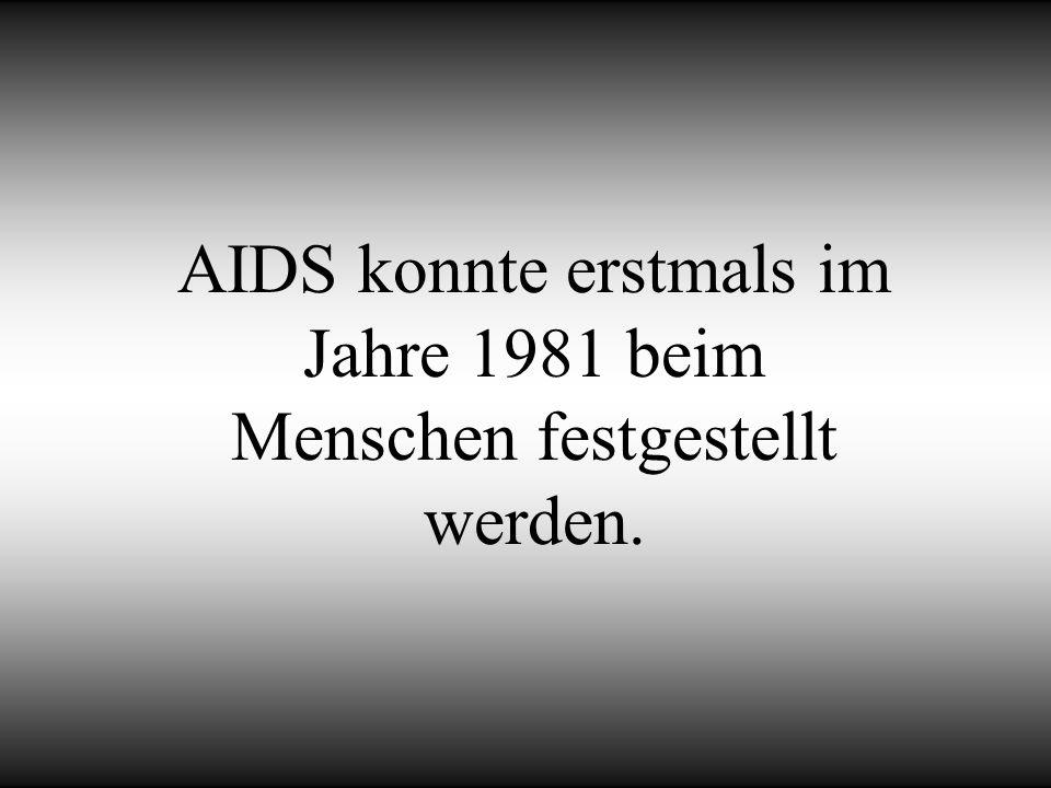 AIDS konnte erstmals im Jahre 1981 beim Menschen festgestellt werden.