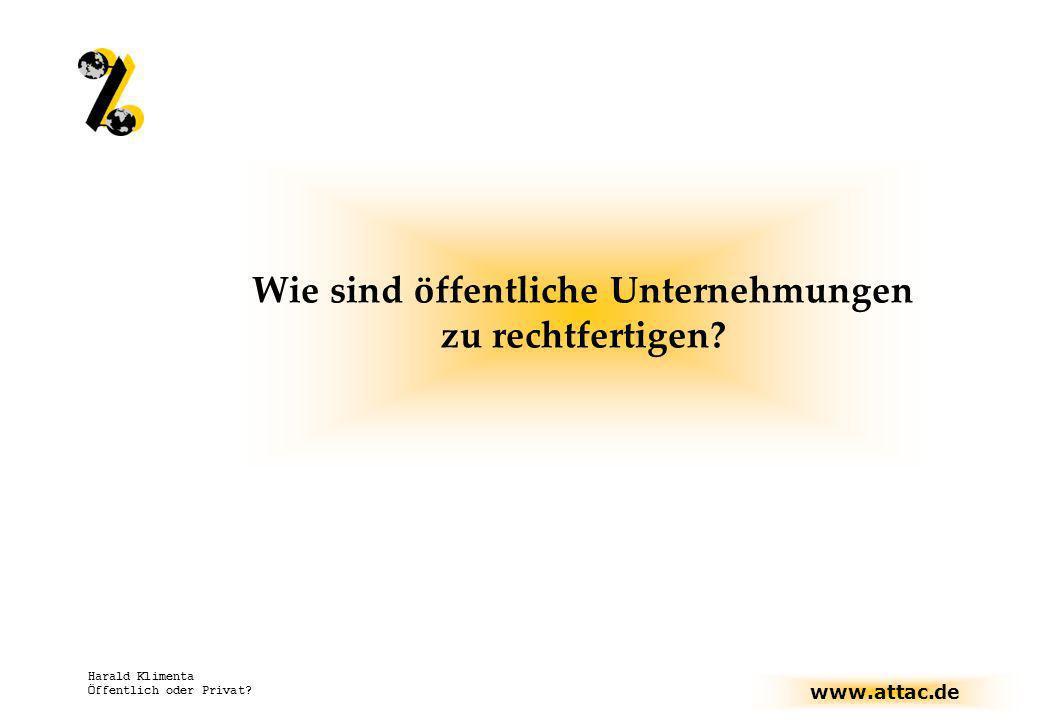 www.attac.de Harald Klimenta Öffentlich oder Privat? Wie sind öffentliche Unternehmungen zu rechtfertigen?