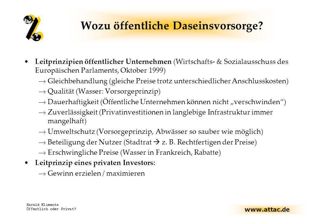 www.attac.de Harald Klimenta Öffentlich oder Privat? Wozu öffentliche Daseinsvorsorge? Leitprinzipien öffentlicher Unternehmen (Wirtschafts- & Soziala