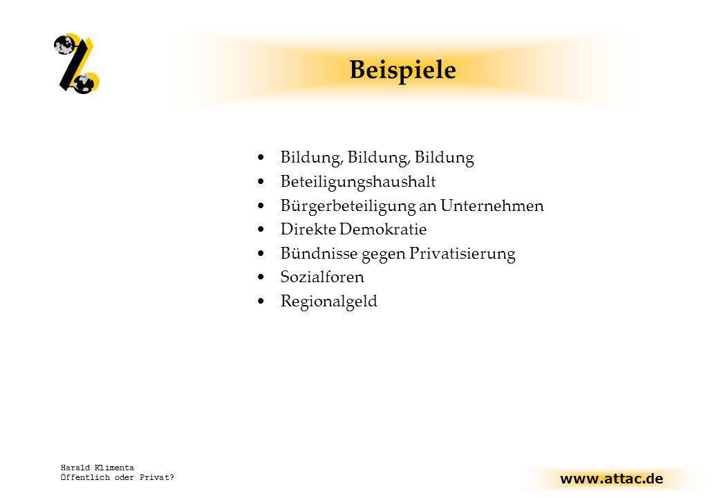 www.attac.de Harald Klimenta Öffentlich oder Privat? Beispiele Bildung, Bildung, Bildung Beteiligungshaushalt Bürgerbeteiligung an Unternehmen Direkte