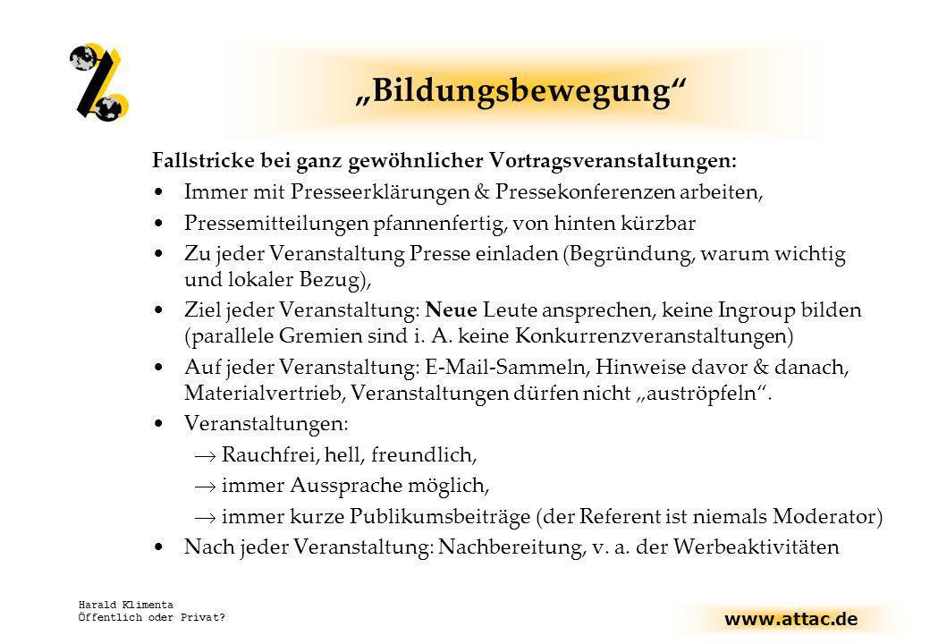 www.attac.de Harald Klimenta Öffentlich oder Privat? Bildungsbewegung Fallstricke bei ganz gewöhnlicher Vortragsveranstaltungen: Immer mit Presseerklä