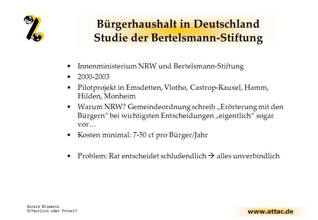 www.attac.de Harald Klimenta Öffentlich oder Privat? Bürgerhaushalt in Deutschland Studie der Bertelsmann-Stiftung Innenministerium NRW und Bertelsman