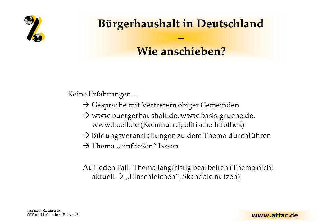 www.attac.de Harald Klimenta Öffentlich oder Privat? Bürgerhaushalt in Deutschland – Wie anschieben? Keine Erfahrungen… Gespräche mit Vertretern obige