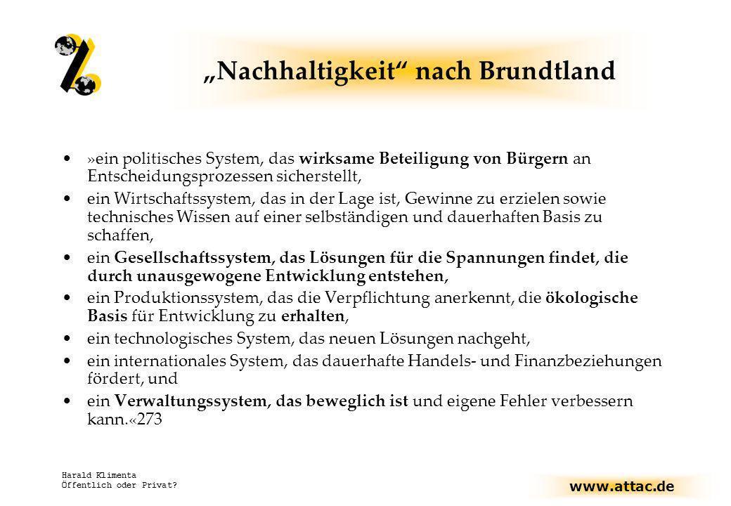 www.attac.de Harald Klimenta Öffentlich oder Privat? Nachhaltigkeit nach Brundtland »ein politisches System, das wirksame Beteiligung von Bürgern an E