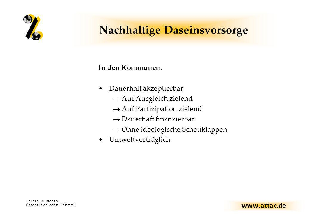 www.attac.de Harald Klimenta Öffentlich oder Privat? Nachhaltige Daseinsvorsorge In den Kommunen: Dauerhaft akzeptierbar Auf Ausgleich zielend Auf Par