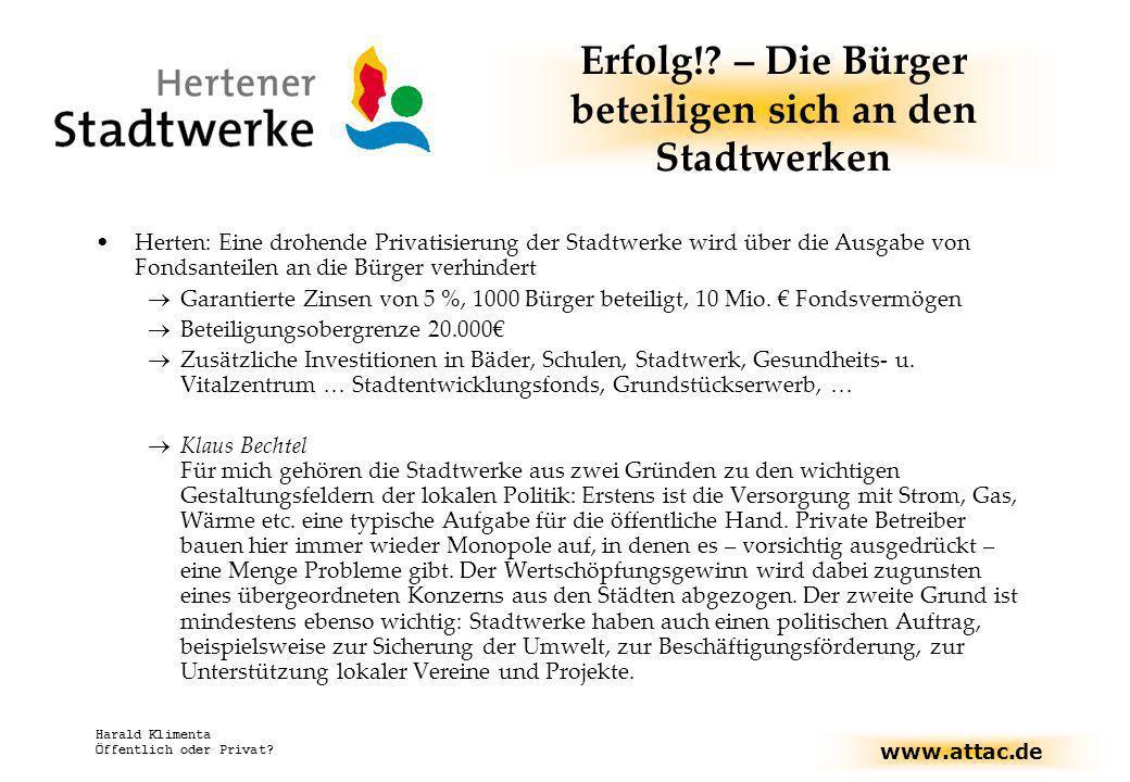 www.attac.de Harald Klimenta Öffentlich oder Privat? Erfolg!? – Die Bürger beteiligen sich an den Stadtwerken Herten: Eine drohende Privatisierung der