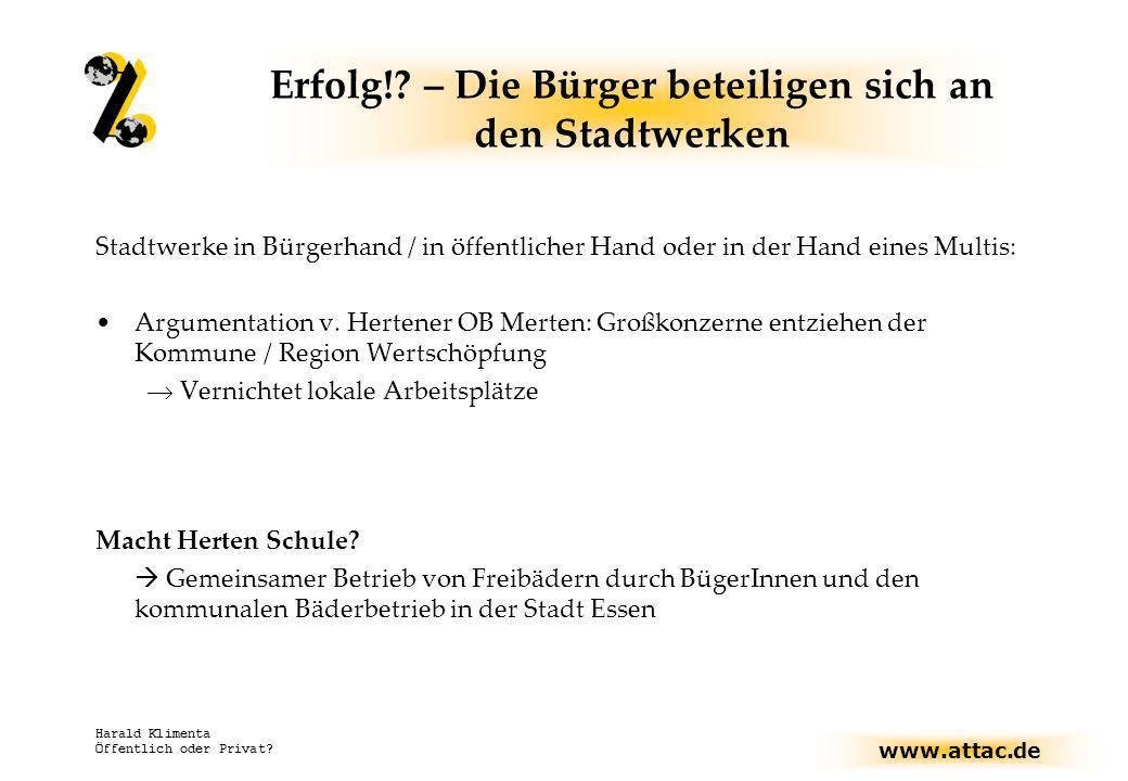 www.attac.de Harald Klimenta Öffentlich oder Privat? Erfolg!? – Die Bürger beteiligen sich an den Stadtwerken Stadtwerke in Bürgerhand / in öffentlich