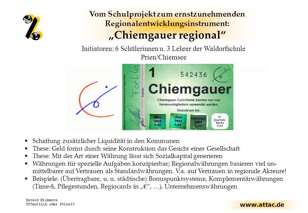 www.attac.de Harald Klimenta Öffentlich oder Privat? Vom Schulprojekt zum ernstzunehmenden Regionalentwicklungsinstrument: Chiemgauer regional Initiat