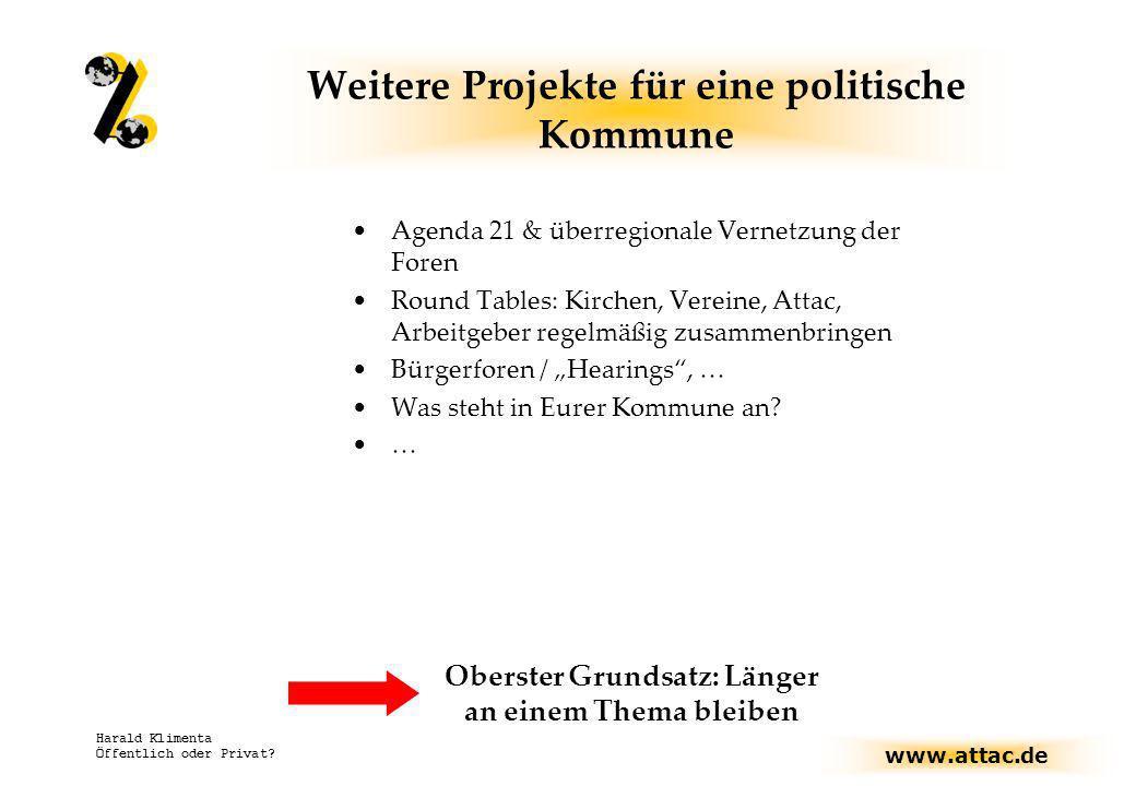 www.attac.de Harald Klimenta Öffentlich oder Privat? Weitere Projekte für eine politische Kommune Agenda 21 & überregionale Vernetzung der Foren Round