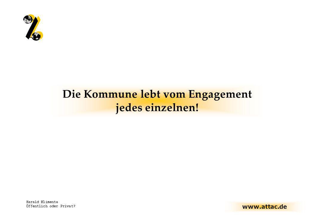 www.attac.de Harald Klimenta Öffentlich oder Privat? Die Kommune lebt vom Engagement jedes einzelnen!