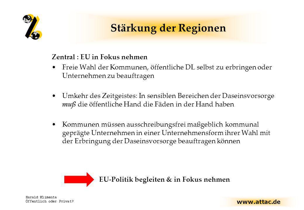 www.attac.de Harald Klimenta Öffentlich oder Privat? Stärkung der Regionen Zentral : EU in Fokus nehmen Freie Wahl der Kommunen, öffentliche DL selbst