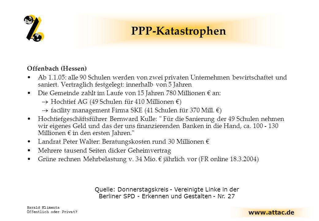 www.attac.de Harald Klimenta Öffentlich oder Privat? PPP-Katastrophen Offenbach (Hessen) Ab 1.1.05: alle 90 Schulen werden von zwei privaten Unternehm