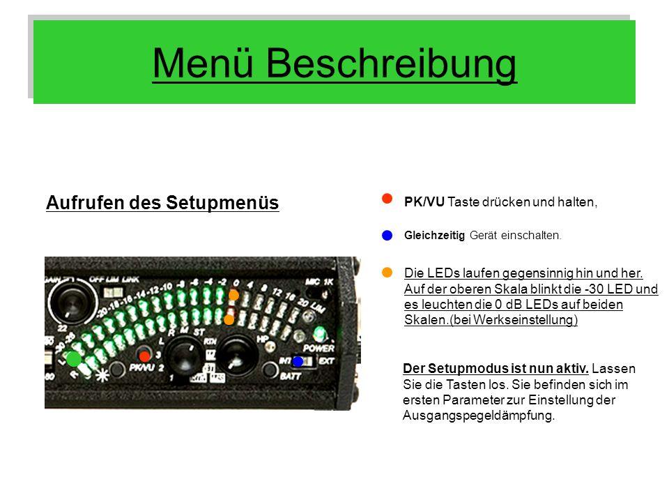 Menü Beschreibung Aufrufen des Setupmenüs PK/VU Taste drücken und halten, Die LEDs laufen gegensinnig hin und her. Auf der oberen Skala blinkt die -30