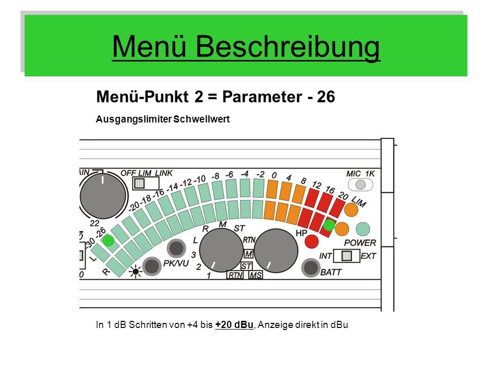 Menü Beschreibung Menü-Punkt 2 = Parameter - 26 In 1 dB Schritten von +4 bis +20 dBu, Anzeige direkt in dBu Ausgangslimiter Schwellwert