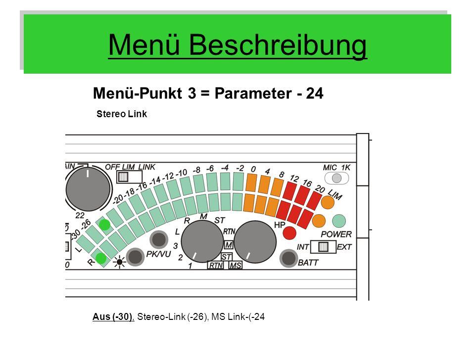 Menü Beschreibung Menü-Punkt 3 = Parameter - 24 Aus (-30), Stereo-Link (-26), MS Link-(-24 Stereo Link