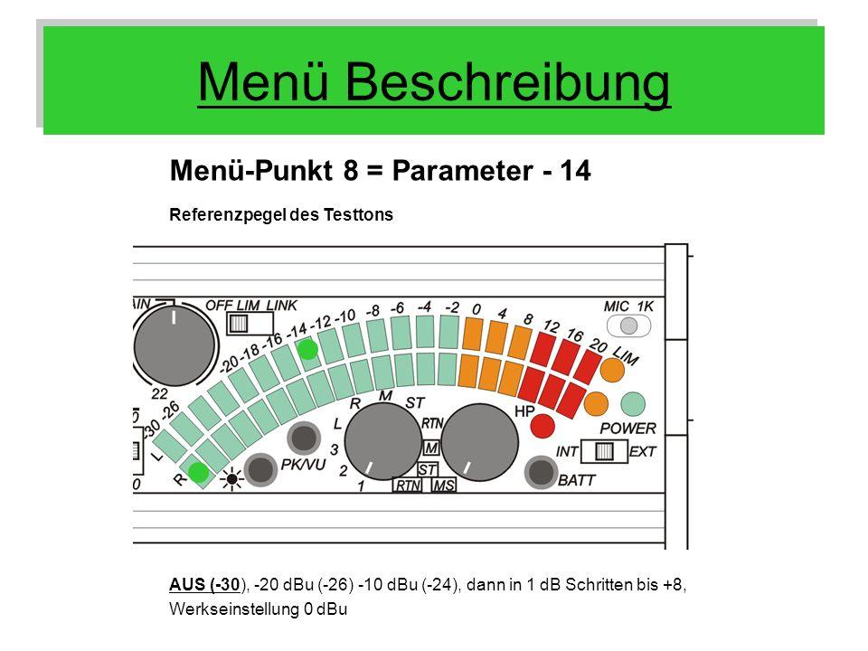 Menü Beschreibung Menü-Punkt 8 = Parameter - 14 Referenzpegel des Testtons AUS (-30), -20 dBu (-26) -10 dBu (-24), dann in 1 dB Schritten bis +8, Werk