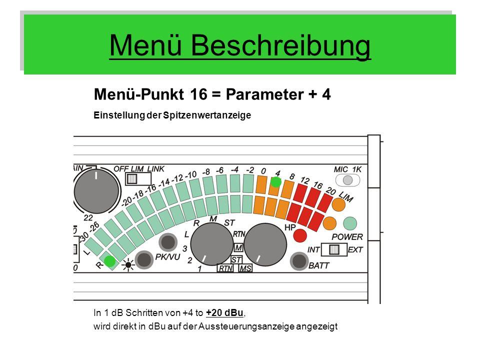 Menü Beschreibung Menü-Punkt 16 = Parameter + 4 Einstellung der Spitzenwertanzeige In 1 dB Schritten von +4 to +20 dBu, wird direkt in dBu auf der Aus