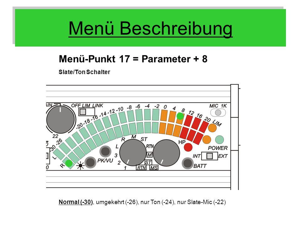 Menü Beschreibung Menü-Punkt 17 = Parameter + 8 Slate/Ton Schalter Normal (-30), umgekehrt (-26), nur Ton (-24), nur Slate-Mic (-22)