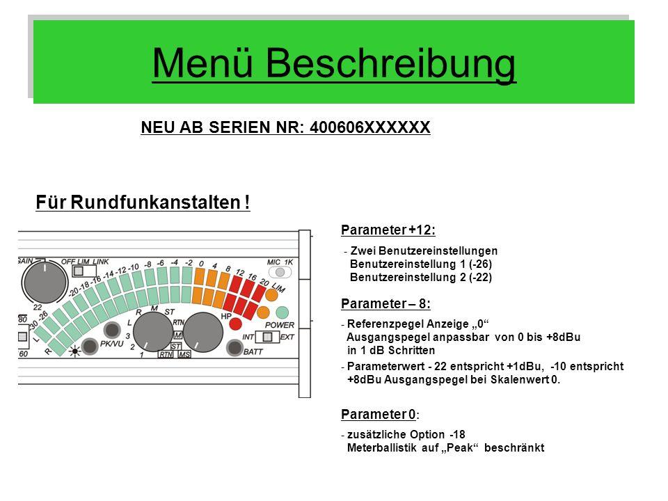 Menü Beschreibung Für Rundfunkanstalten ! NEU AB SERIEN NR: 400606XXXXXX - Zwei Benutzereinstellungen Benutzereinstellung 1 (-26) Benutzereinstellung