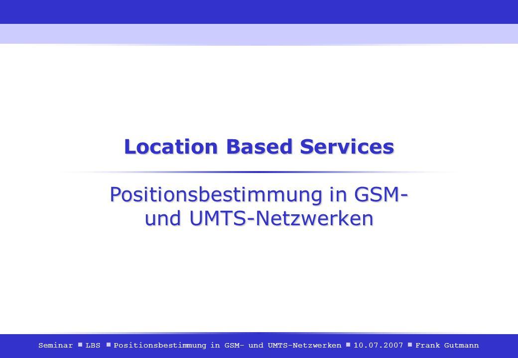 Frank Gutmann Location Based Services Positionsbestimmung in GSM- und UMTS-Netzwerken 2 Inhalt Ein kurzer Überblick Einleitung Grundlagen Positionierungstechniken Zusammenfassung