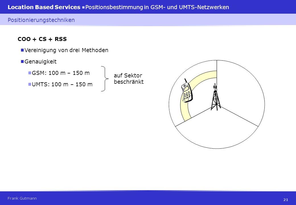 Frank Gutmann Location Based Services Positionsbestimmung in GSM- und UMTS-Netzwerken 21 COO + CS + RSS Vereinigung von drei Methoden Positionierungst
