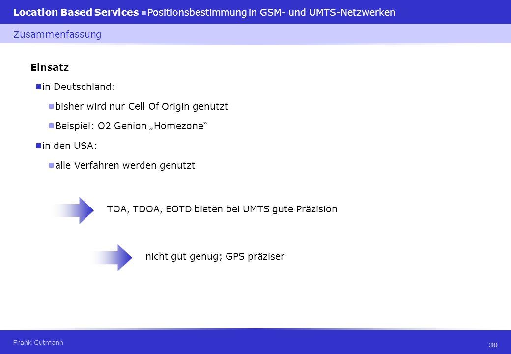 Frank Gutmann Location Based Services Positionsbestimmung in GSM- und UMTS-Netzwerken 30 Einsatz in Deutschland: Zusammenfassung bisher wird nur Cell
