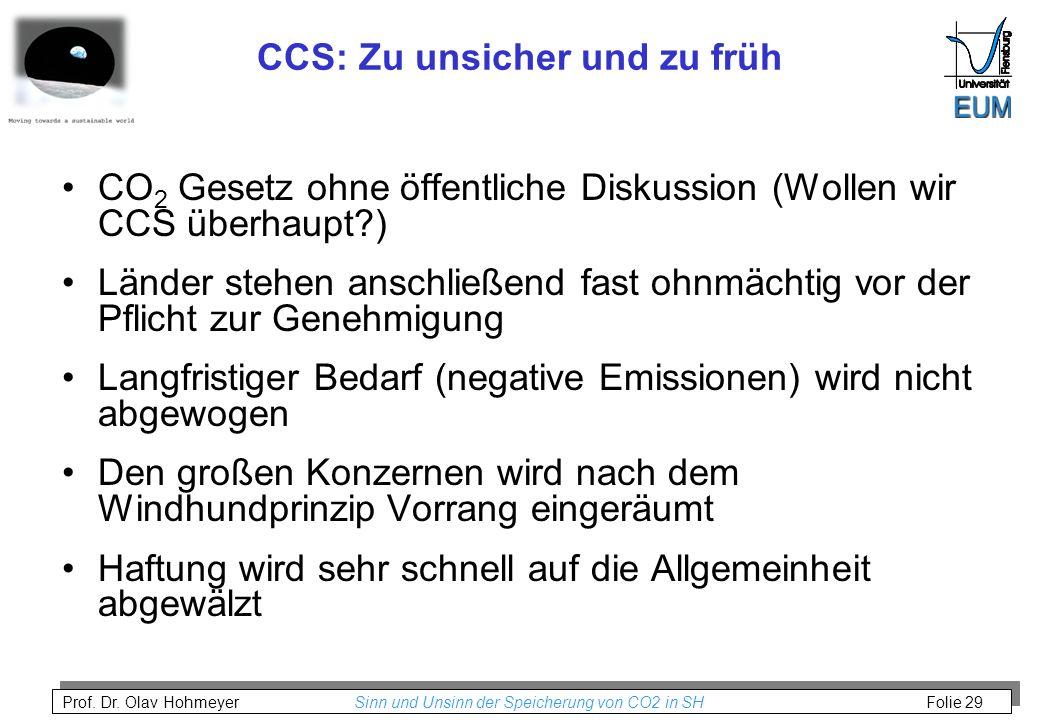 Prof. Dr. Olav Hohmeyer Sinn und Unsinn der Speicherung von CO2 in SH Folie 29 CCS: Zu unsicher und zu früh CO 2 Gesetz ohne öffentliche Diskussion (W